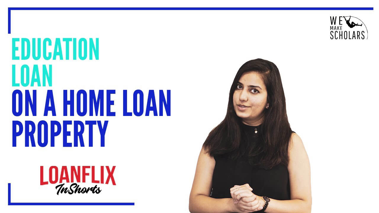 How to Get an Overseas Education Loan on Home Loan Property?