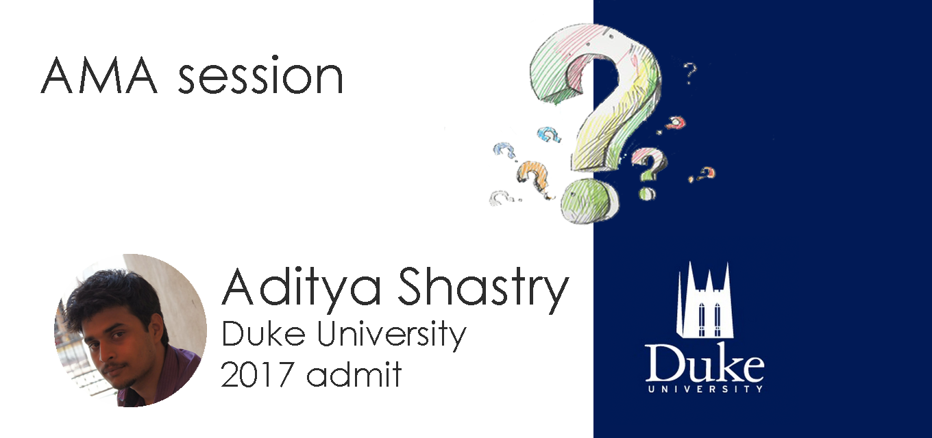 AMA Session with Aditya Shastry (2017 Admit at Duke University)